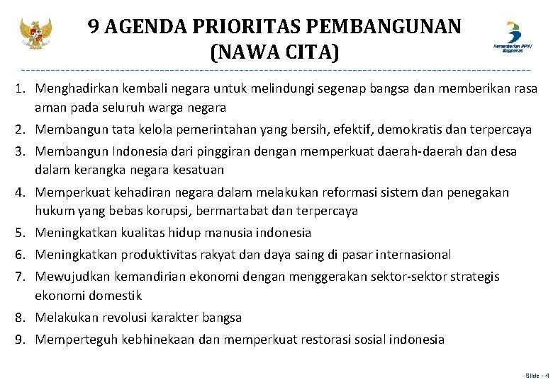 9 AGENDA PRIORITAS PEMBANGUNAN (NAWA CITA) 1. Menghadirkan kembali negara untuk melindungi segenap bangsa