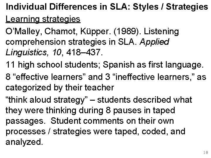 Individual Differences in SLA: Styles / Strategies Learning strategies O'Malley, Chamot, Küpper. (1989). Listening