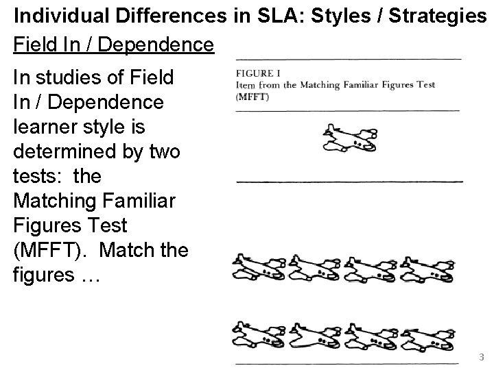 Individual Differences in SLA: Styles / Strategies Field In / Dependence In studies of