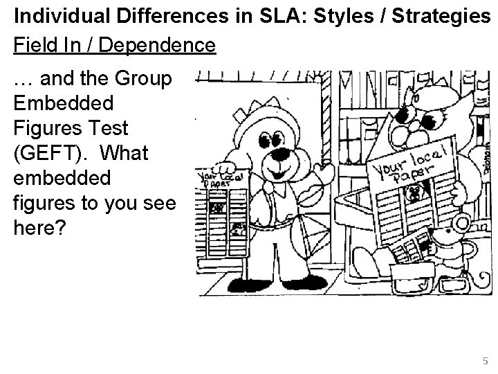 Individual Differences in SLA: Styles / Strategies Field In / Dependence … and the