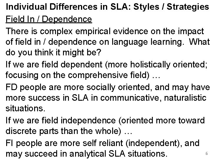 Individual Differences in SLA: Styles / Strategies Field In / Dependence There is complex