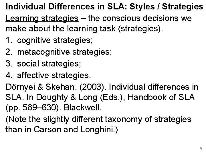 Individual Differences in SLA: Styles / Strategies Learning strategies – the conscious decisions we