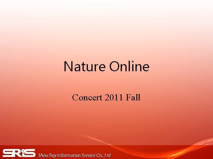 Nature Online Concert 2011 Fall