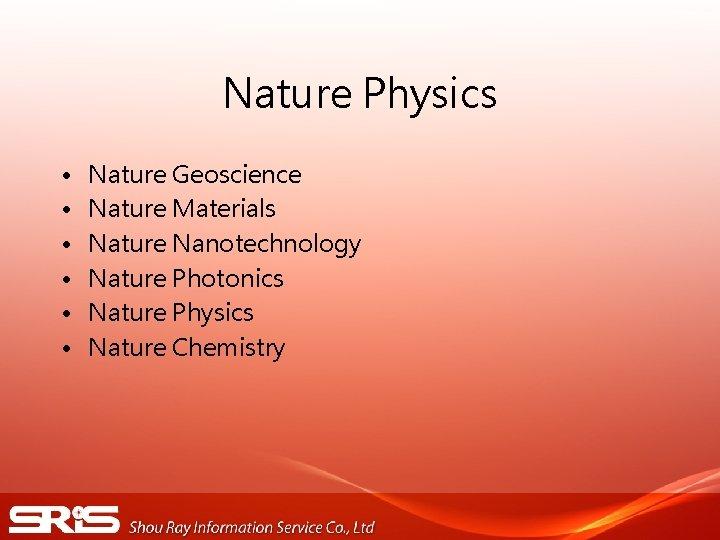 Nature Physics • • • Nature Geoscience Nature Materials Nature Nanotechnology Nature Photonics Nature