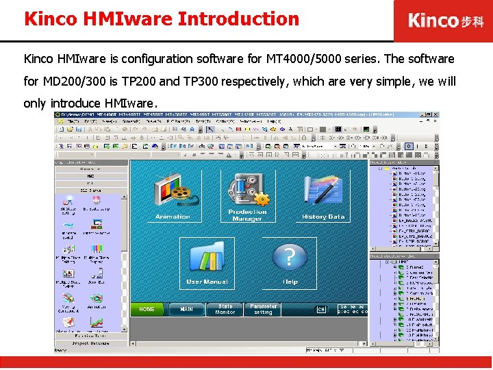 Kinco HMIware Introduction Kinco HMIware is configuration software for MT 4000/5000 series. The software