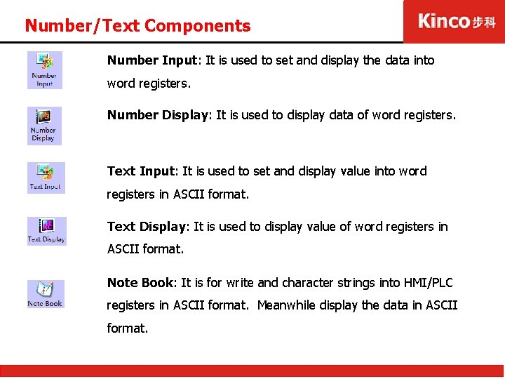 Number/Text Components Number Input: It is used to set and display the data into