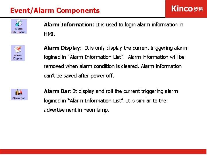 Event/Alarm Components Alarm Information: It is used to login alarm information in HMI. Alarm