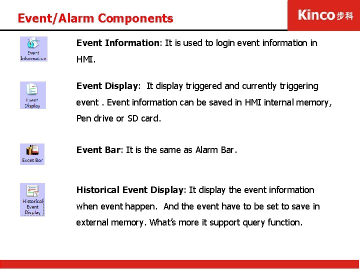 Event/Alarm Components Event Information: It is used to login event information in HMI. Event