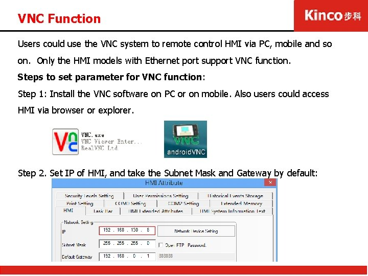 VNC Function Users could use the VNC system to remote control HMI via PC,
