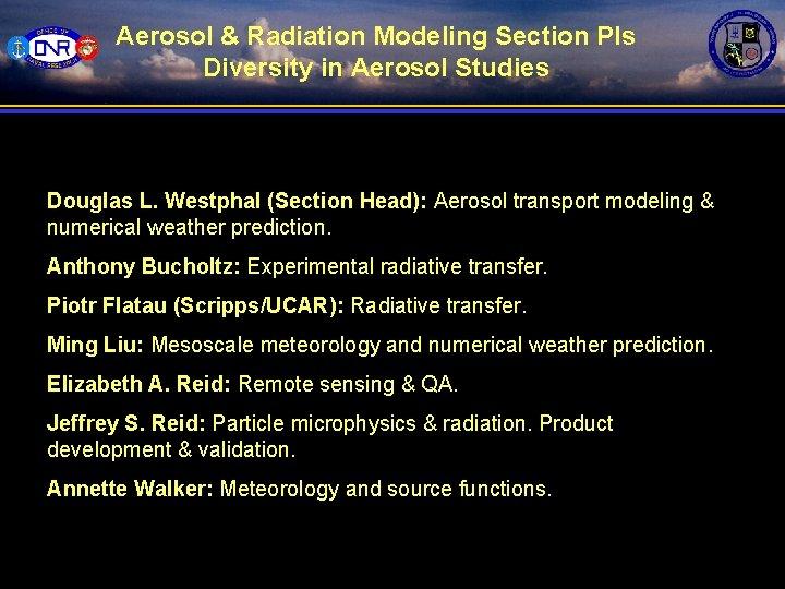 Aerosol & Radiation Modeling Section PIs Diversity in Aerosol Studies Douglas L. Westphal (Section