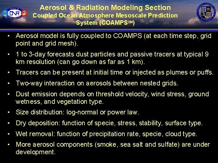 Aerosol & Radiation Modeling Section Coupled Ocean Atmosphere Mesoscale Prediction System (COAMPSTM) • Aerosol
