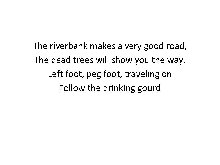 The riverbank makes a very good road, The dead trees will show you the