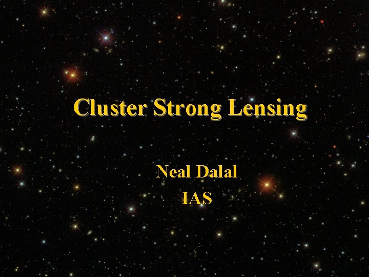 Cluster Strong Lensing Neal Dalal IAS