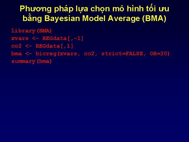 Phương pháp lựa chọn mô hình tối ưu bằng Bayesian Model Average (BMA) library(BMA)