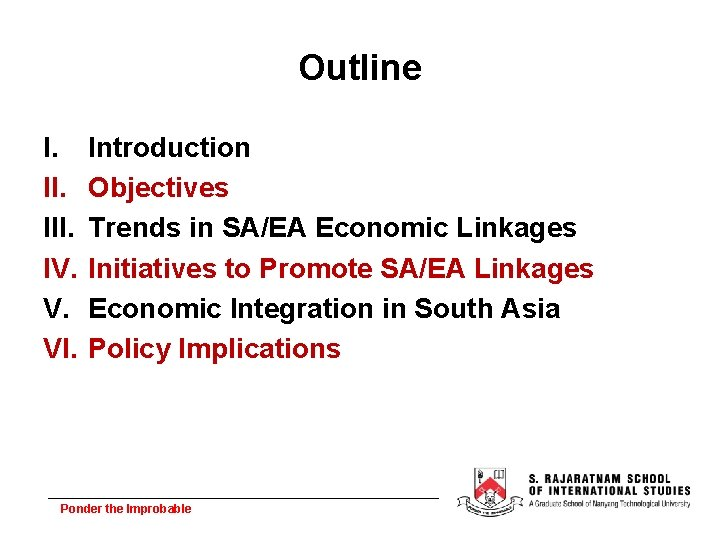 Outline I. III. IV. V. VI. Introduction Objectives Trends in SA/EA Economic Linkages Initiatives
