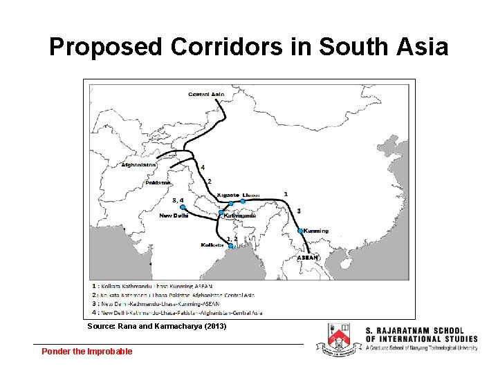 Proposed Corridors in South Asia Source: Rana and Karmacharya (2013) Ponder the Improbable