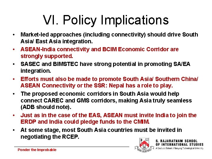 VI. Policy Implications • • Market-led approaches (including connectivity) should drive South Asia/ East