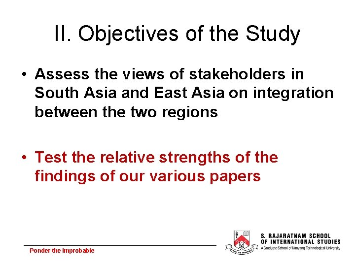 II. Objectives of the Study • Assess the views of stakeholders in South Asia