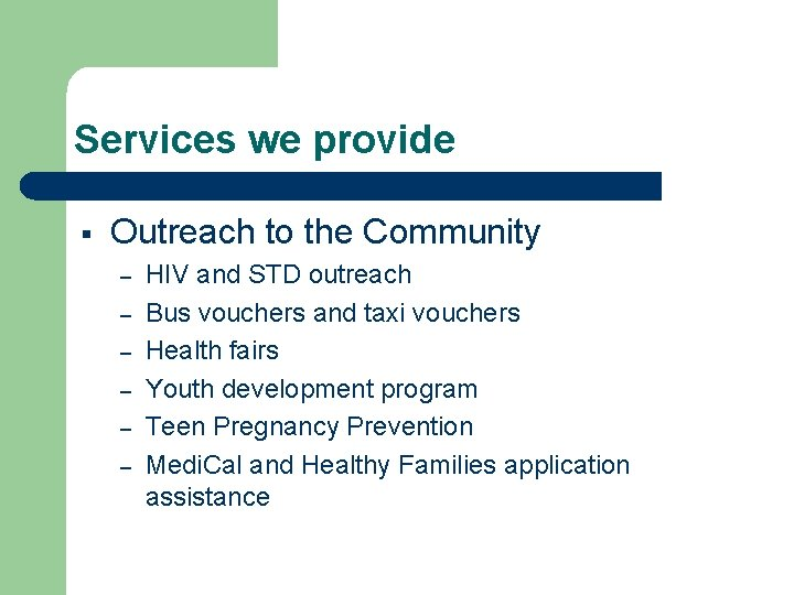 Services we provide § Outreach to the Community – – – HIV and STD