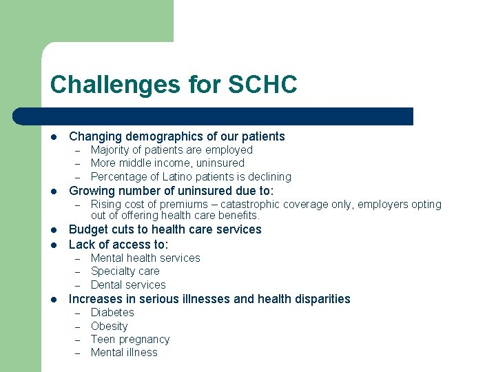 Challenges for SCHC l Changing demographics of our patients – – – l Growing