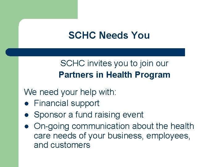 SCHC Needs You SCHC invites you to join our Partners in Health Program We