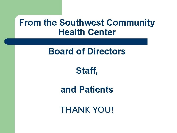 From the Southwest Community Health Center Board of Directors Staff, and Patients THANK YOU!