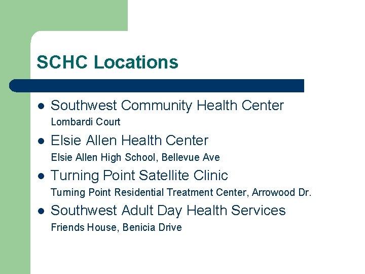 SCHC Locations l Southwest Community Health Center Lombardi Court l Elsie Allen Health Center