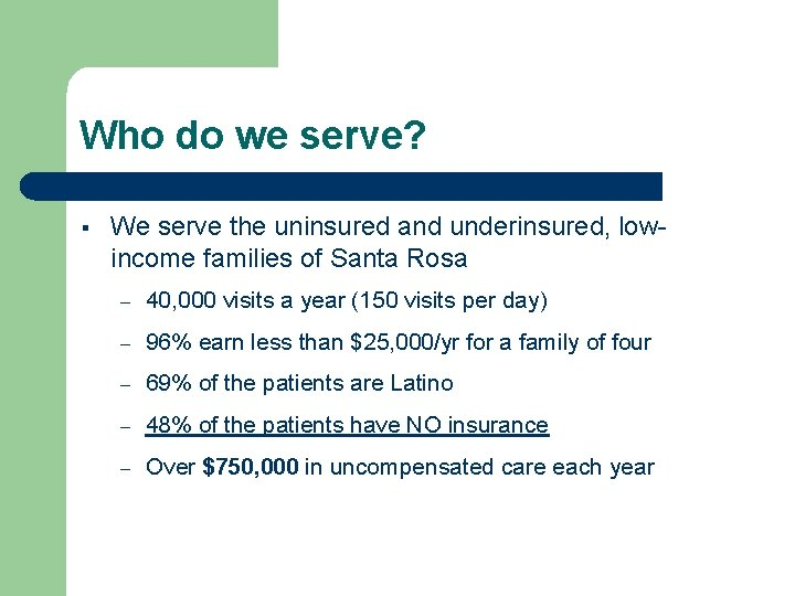 Who do we serve? § We serve the uninsured and underinsured, lowincome families of