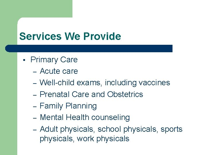 Services We Provide § Primary Care – Acute care – Well-child exams, including vaccines