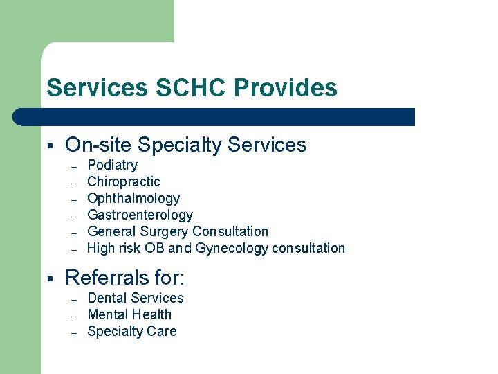 Services SCHC Provides § On-site Specialty Services – – – § Podiatry Chiropractic Ophthalmology