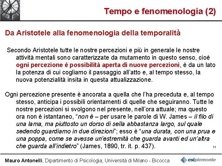 Tempo e fenomenologia (2) Da Aristotele alla fenomenologia della temporalità Secondo Aristotele tutte le