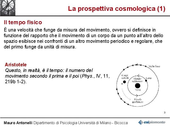 La prospettiva cosmologica (1) Il tempo fisico È una velocità che funge da misura