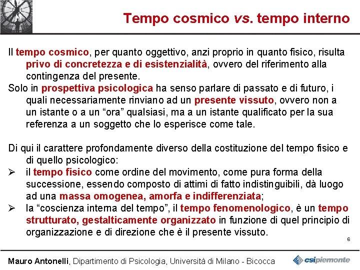 Tempo cosmico vs. tempo interno Il tempo cosmico, per quanto oggettivo, anzi proprio in