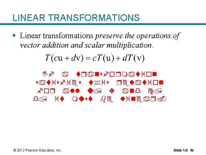LINEAR TRANSFORMATIONS § Linear transformations preserve the operations of vector addition and scalar multiplication.