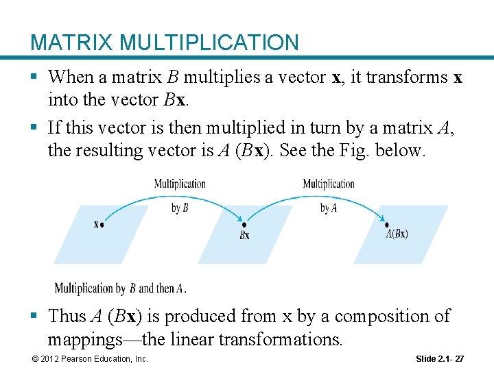 MATRIX MULTIPLICATION § When a matrix B multiplies a vector x, it transforms x
