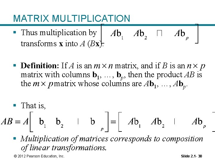 MATRIX MULTIPLICATION § Thus multiplication by transforms x into A (Bx). § Definition: If