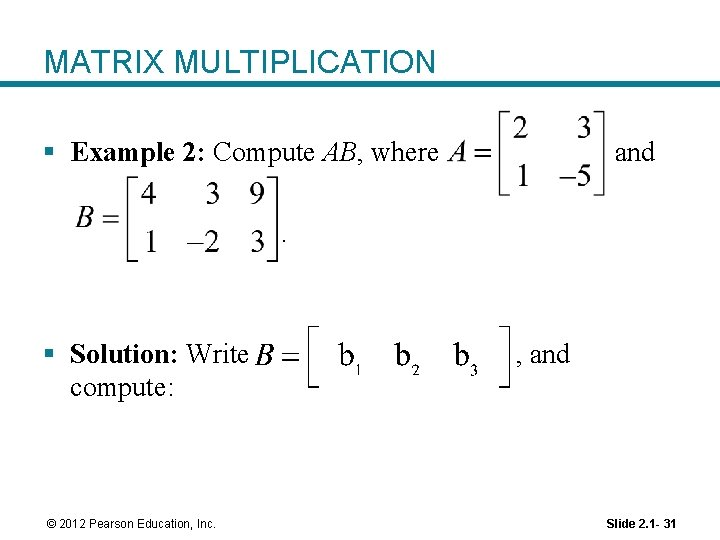 MATRIX MULTIPLICATION § Example 2: Compute AB, where and . § Solution: Write compute: