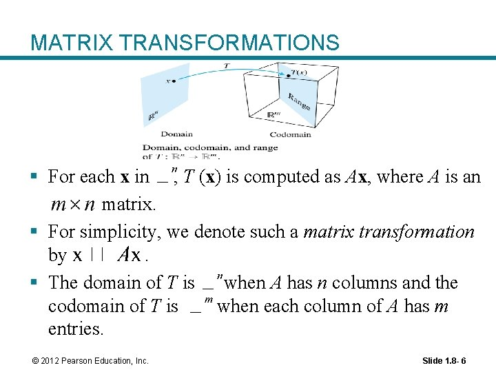 MATRIX TRANSFORMATIONS § For each x in , T (x) is computed as Ax,