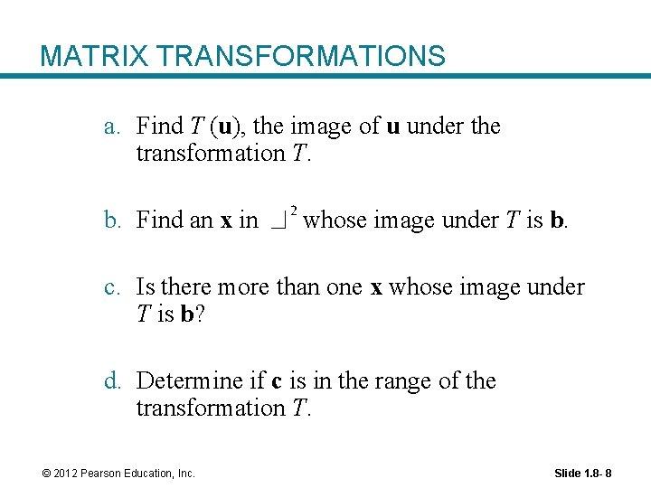 MATRIX TRANSFORMATIONS a. Find T (u), the image of u under the transformation T.