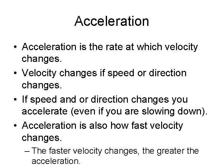 Acceleration • Acceleration is the rate at which velocity changes. • Velocity changes if