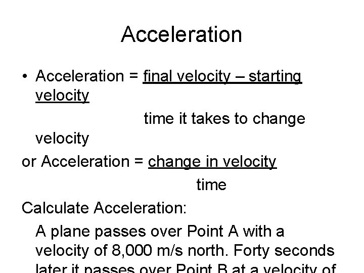 Acceleration • Acceleration = final velocity – starting velocity time it takes to change