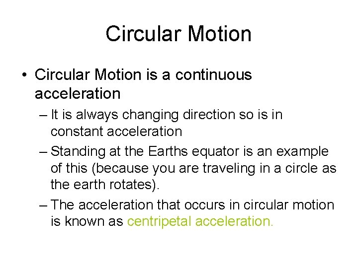 Circular Motion • Circular Motion is a continuous acceleration – It is always changing