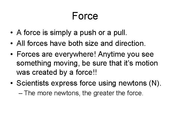 Force • A force is simply a push or a pull. • All forces