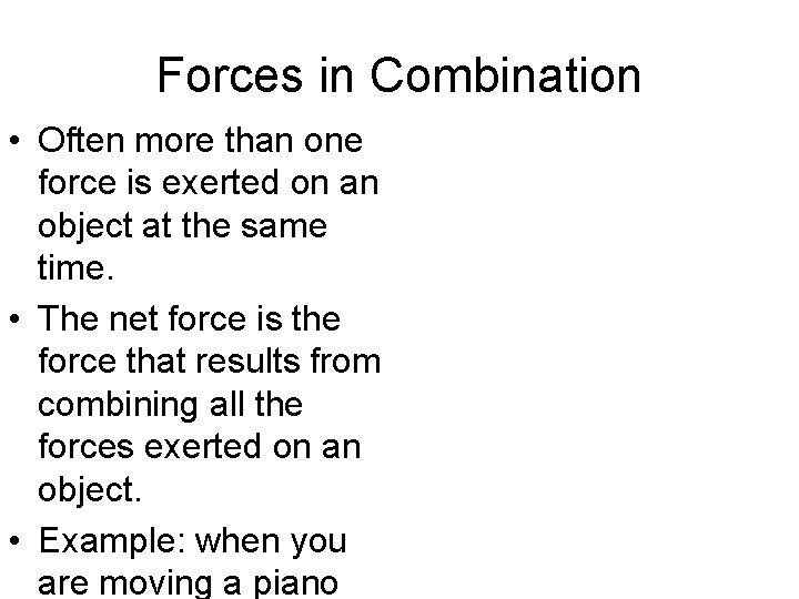 Forces in Combination • Often more than one force is exerted on an object