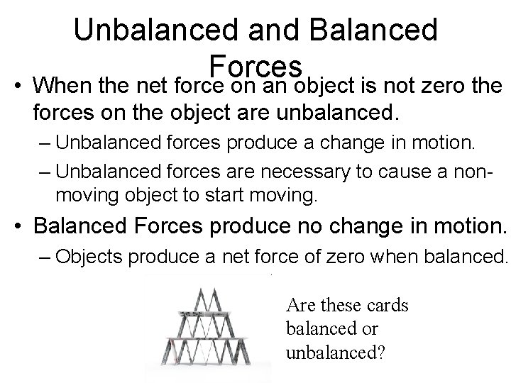 • Unbalanced and Balanced Forces When the net force on an object is