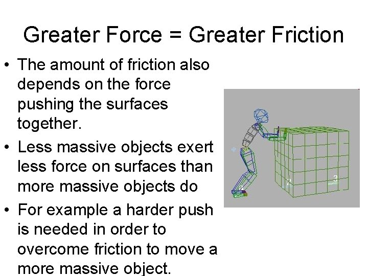 Greater Force = Greater Friction • The amount of friction also depends on the