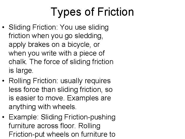 Types of Friction • Sliding Friction: You use sliding friction when you go sledding,