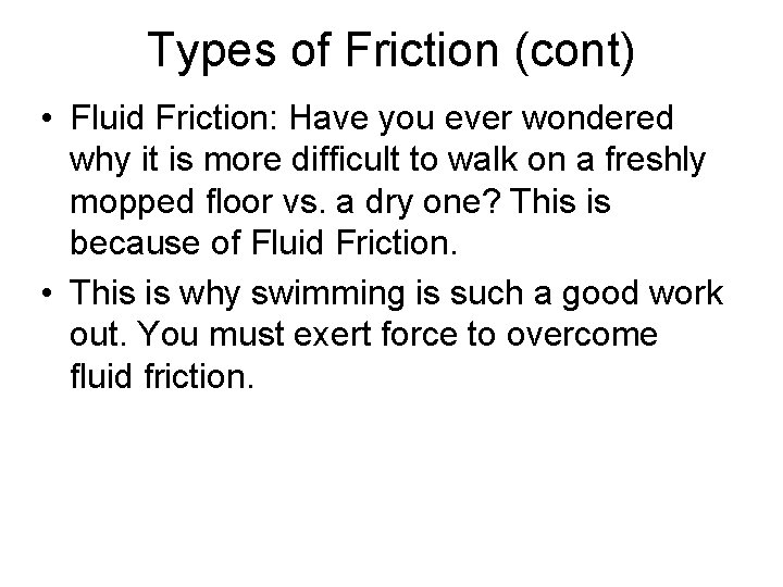Types of Friction (cont) • Fluid Friction: Have you ever wondered why it is