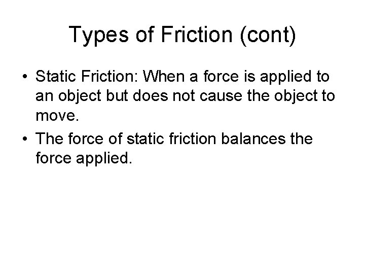 Types of Friction (cont) • Static Friction: When a force is applied to an