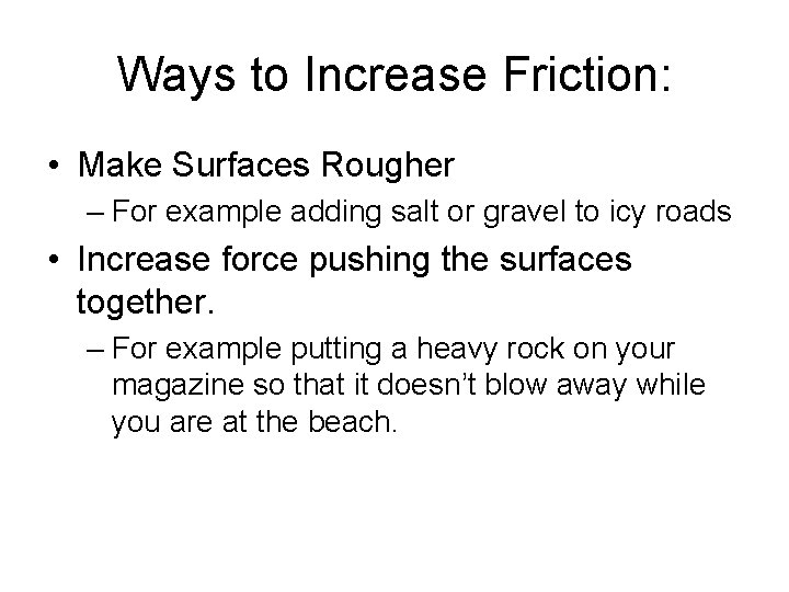 Ways to Increase Friction: • Make Surfaces Rougher – For example adding salt or